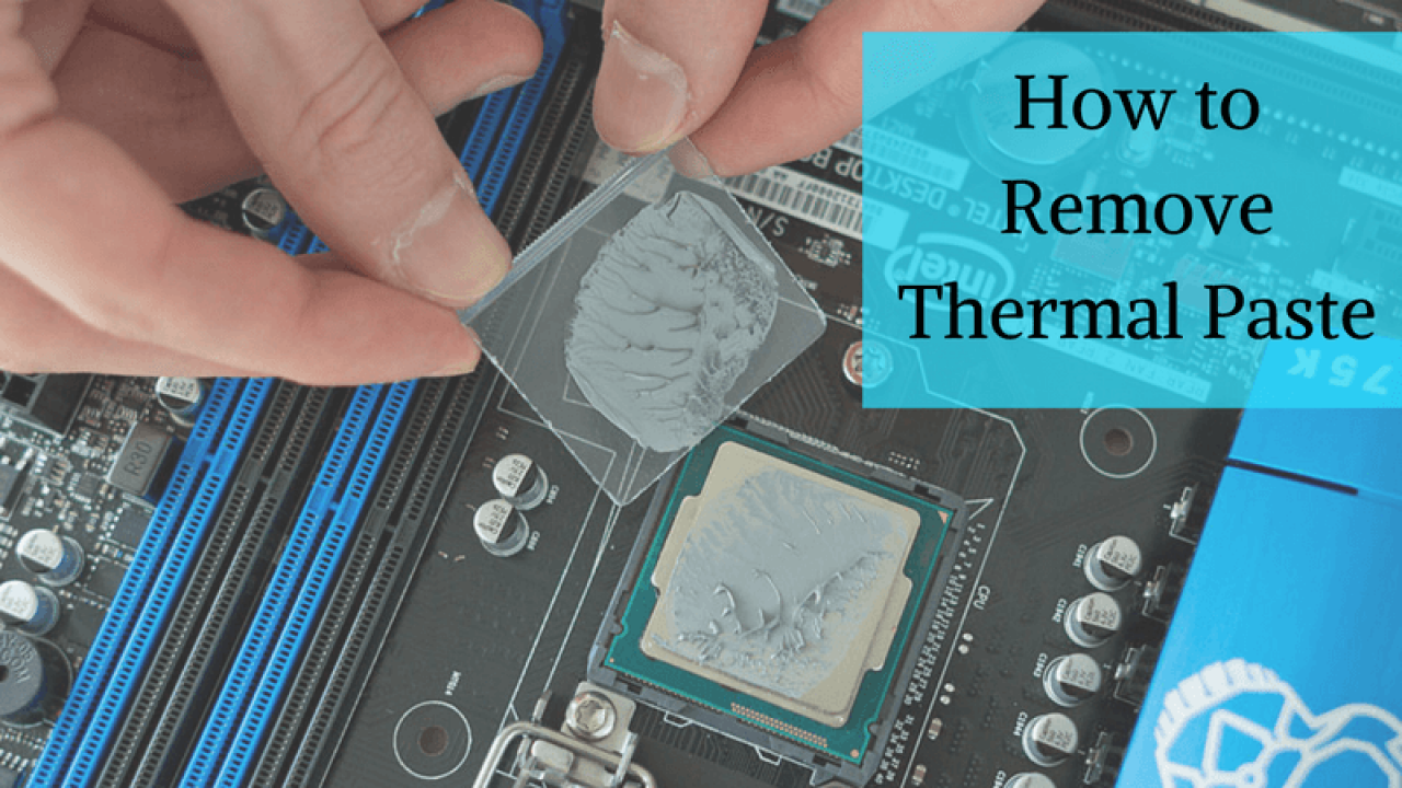 How To Remove Thermal Paste From Cpu Try All Methods In Proper Way